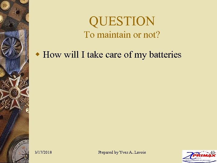 QUESTION To maintain or not? w How will I take care of my batteries