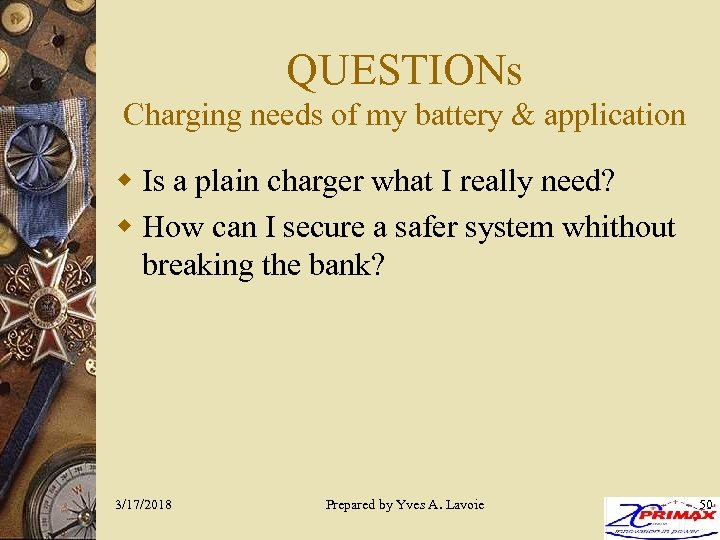 QUESTIONs Charging needs of my battery & application w Is a plain charger what