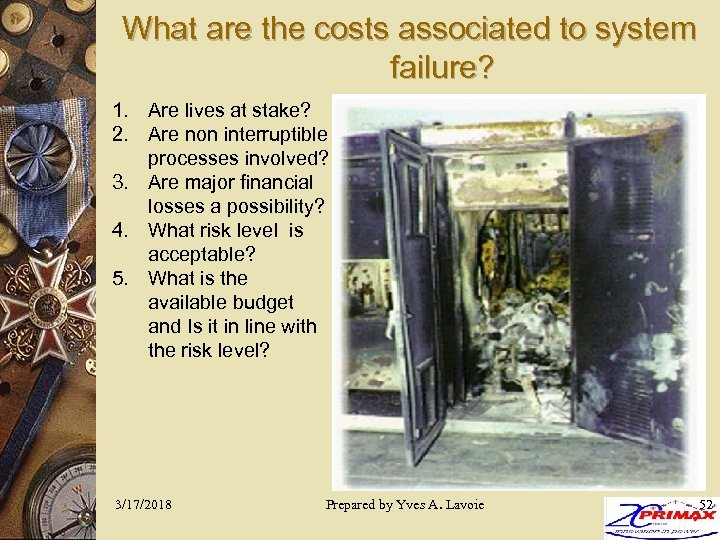 What are the costs associated to system failure? 1. Are lives at stake? 2.