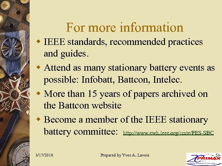 For more information w IEEE standards, recommended practices and guides. w Attend as many