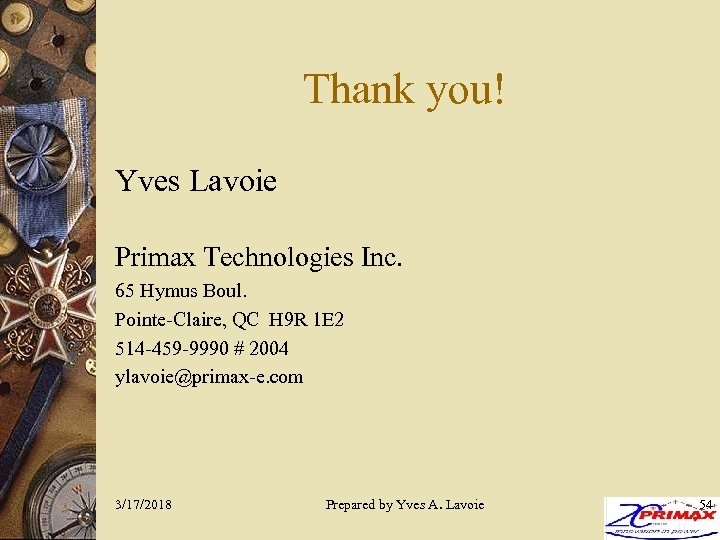 Thank you! Yves Lavoie Primax Technologies Inc. 65 Hymus Boul. Pointe-Claire, QC H 9