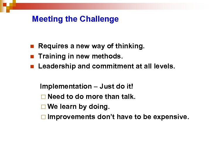 Meeting the Challenge n n n Requires a new way of thinking. Training in