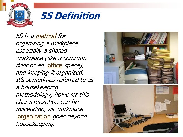 5 S Definition 5 S is a method for organizing a workplace, especially a