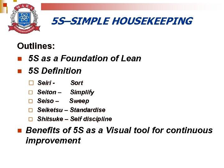 5 S–SIMPLE HOUSEKEEPING Outlines: n 5 S as a Foundation of Lean n 5
