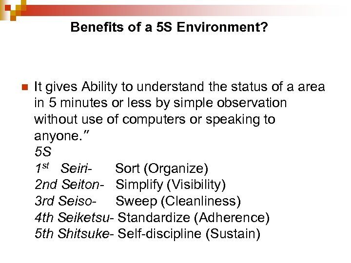 Benefits of a 5 S Environment? n It gives Ability to understand the