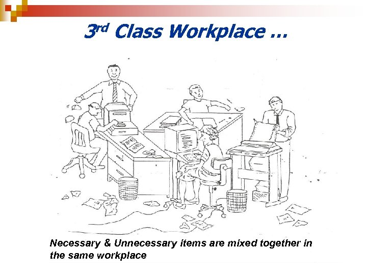 3 rd Class Workplace … Necessary & Unnecessary items are mixed together in the