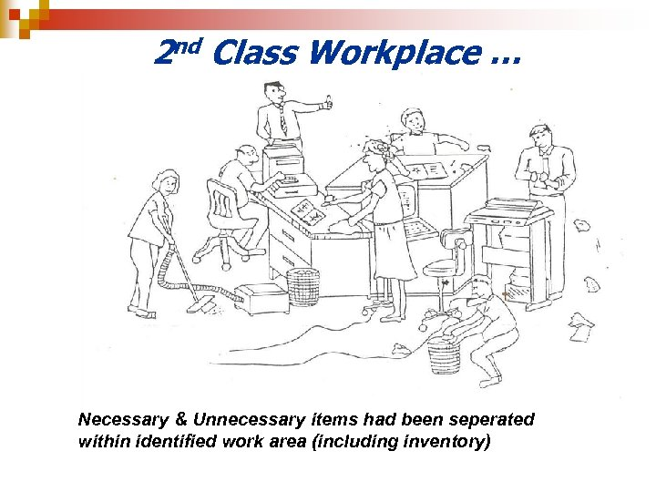 2 nd Class Workplace … Necessary & Unnecessary items had been seperated within identified