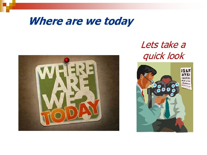Where are we today Lets take a quick look
