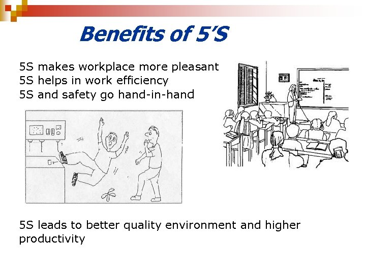 Benefits of 5'S 5 S makes workplace more pleasant 5 S helps in work