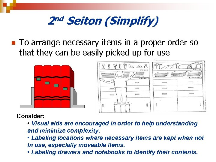 2 nd Seiton (Simplify) n To arrange necessary items in a proper order so