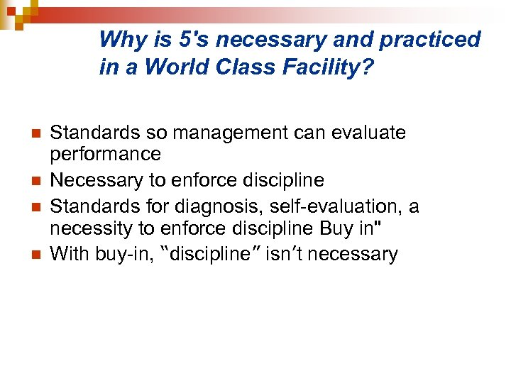 Why is 5's necessary and practiced in a World Class Facility? n n Standards