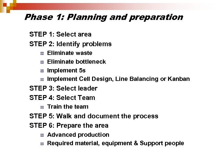 Phase 1: Planning and preparation STEP 1: Select area STEP 2: Identify problems Eliminate