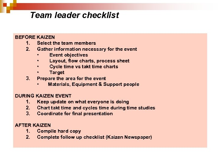 Team leader checklist BEFORE KAIZEN 1. Select the team members 2. Gather information necessary