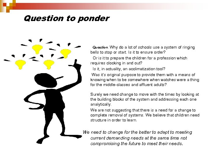 Question to ponder Question. Why do a lot of schools use a system of