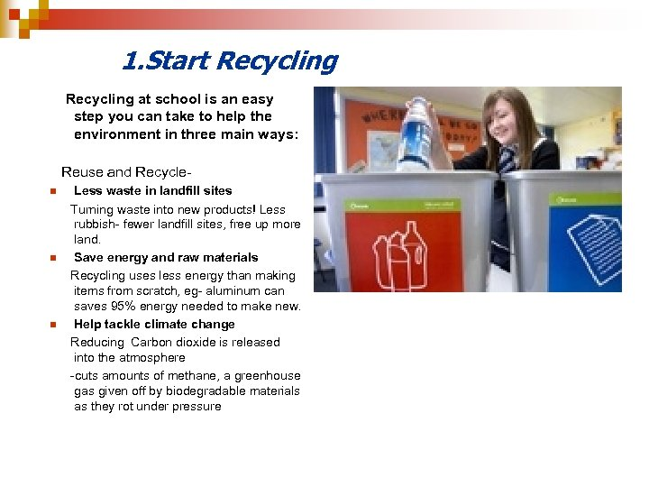 1. Start Recycling at school is an easy step you can take to help