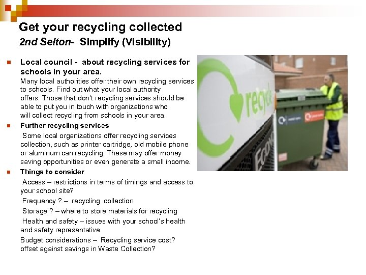 Get your recycling collected 2 nd Seiton- Simplify (Visibility) n Local council - about