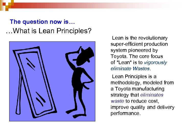 The question now is… …What is Lean Principles? Lean is the revolutionary super-efficient production