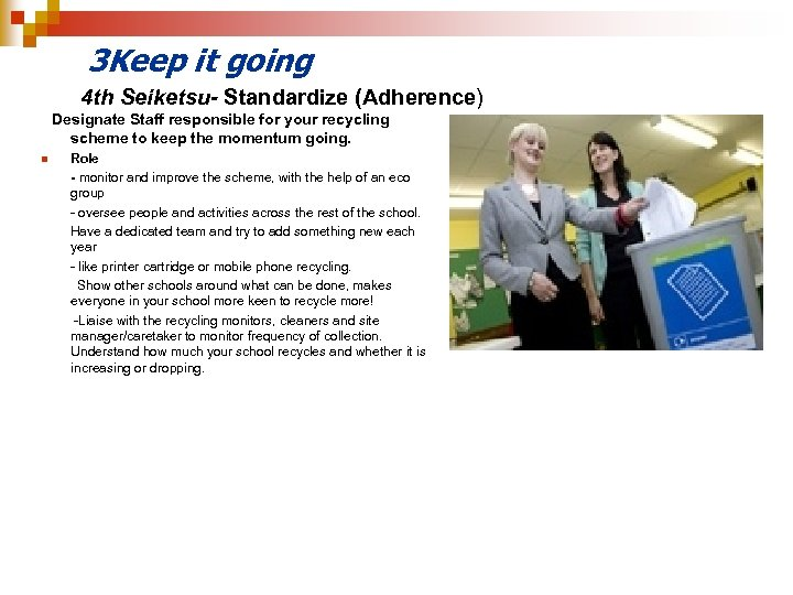 3 Keep it going 4 th Seiketsu- Standardize (Adherence) Designate Staff responsible for your
