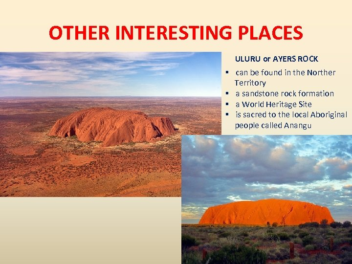 OTHER INTERESTING PLACES ULURU or AYERS ROCK § can be found in the Norther