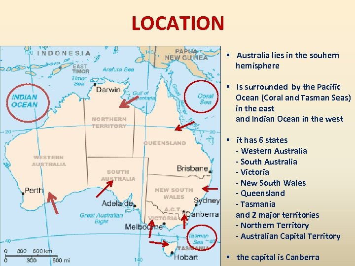LOCATION § Australia lies in the souhern hemisphere § Is surrounded by the Pacific