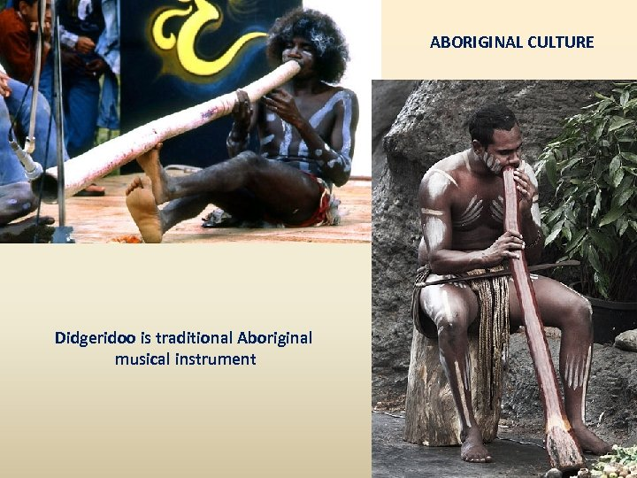 ABORIGINAL CULTURE Didgeridoo is traditional Aboriginal musical instrument
