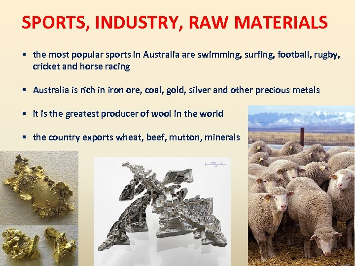 SPORTS, INDUSTRY, RAW MATERIALS § the most popular sports in Australia are swimming, surfing,