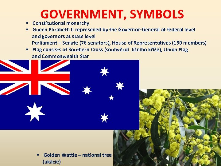 GOVERNMENT, SYMBOLS Constitutional monarchy § § Gueen Elizabeth II represened by the Governor-General at