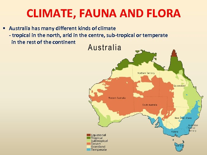 CLIMATE, FAUNA AND FLORA § Australia has many different kinds of climate - tropical