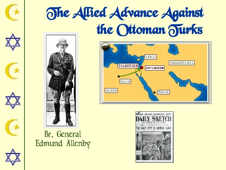 The Allied Advance Against the Ottoman Turks Br. General Edmund Allenby