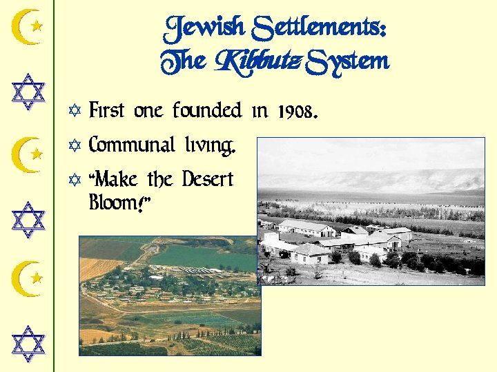 Jewish Settlements: The Kibbutz System Y First one founded in 1908. Y Communal living.