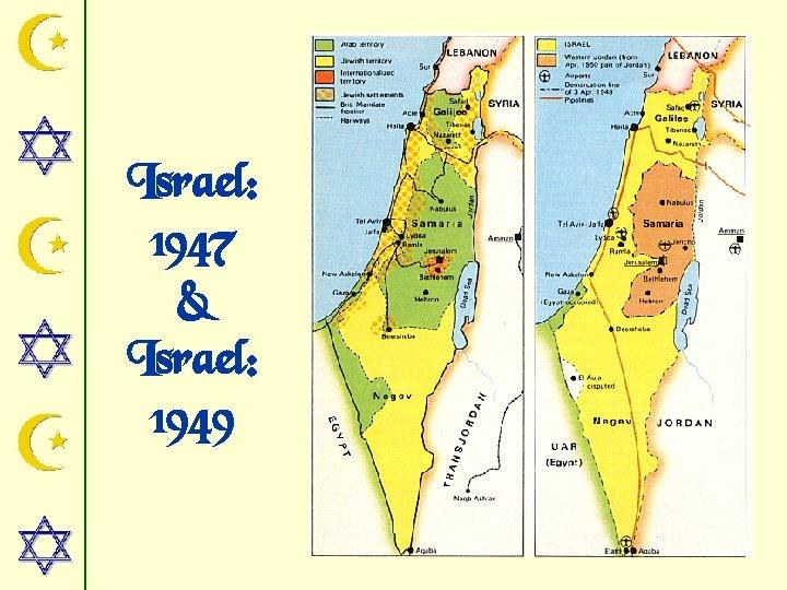 Israel: 1947 & Israel: 1949