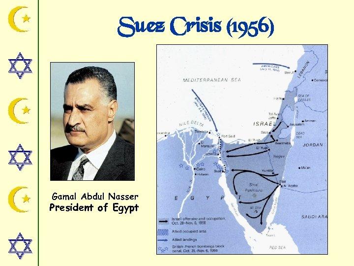 Suez Crisis (1956) Gamal Abdul Nasser President of Egypt