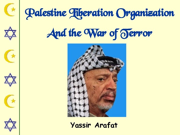 Palestine Liberation Organization And the War of Terror Yassir Arafat