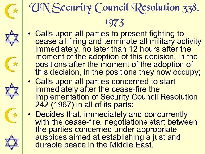 UN Security Council Resolution 338, 1973 • Calls upon all parties to present fighting
