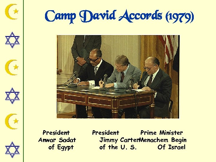 Camp David Accords (1979) President Anwar Sadat of Egypt President Prime Minister Jimmy Carter.