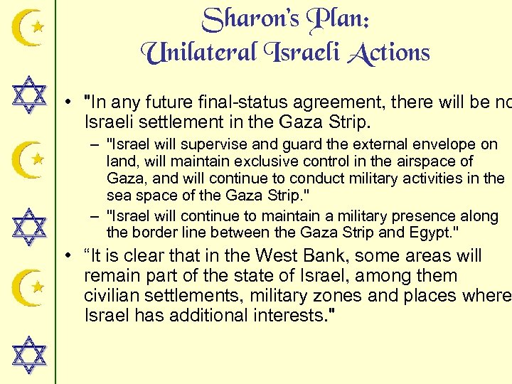Sharon's Plan: Unilateral Israeli Actions •
