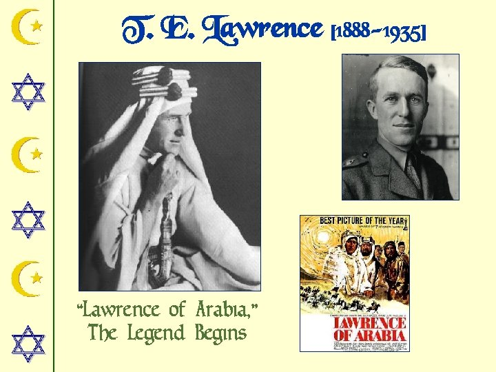 "T. E. Lawrence [1888 -1935] ""Lawrence of Arabia, "" The Legend Begins"