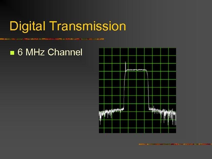 Digital Transmission n 6 MHz Channel