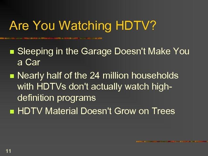 Are You Watching HDTV? n n n 11 Sleeping in the Garage Doesn't Make