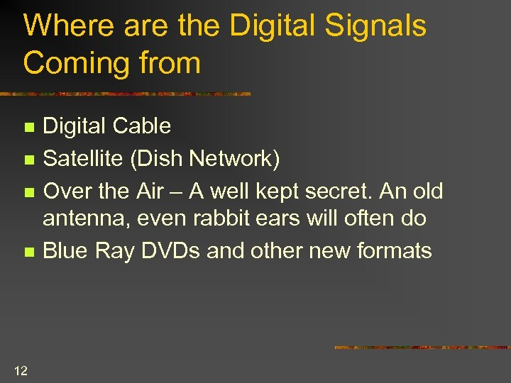Where are the Digital Signals Coming from n n 12 Digital Cable Satellite (Dish