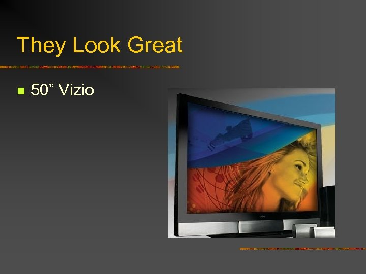 """They Look Great n 50"""" Vizio"""