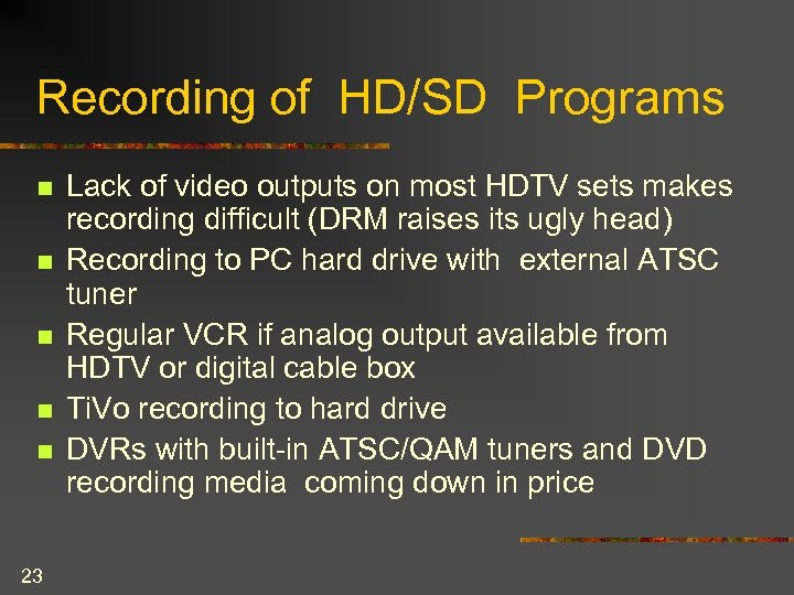 Recording of HD/SD Programs n n n 23 Lack of video outputs on most