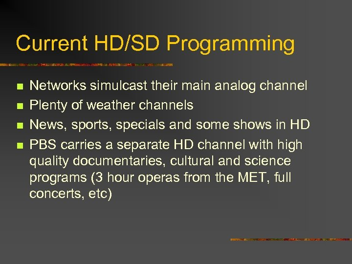 Current HD/SD Programming n n Networks simulcast their main analog channel Plenty of weather