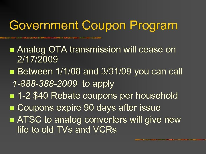 Government Coupon Program Analog OTA transmission will cease on 2/17/2009 n Between 1/1/08 and