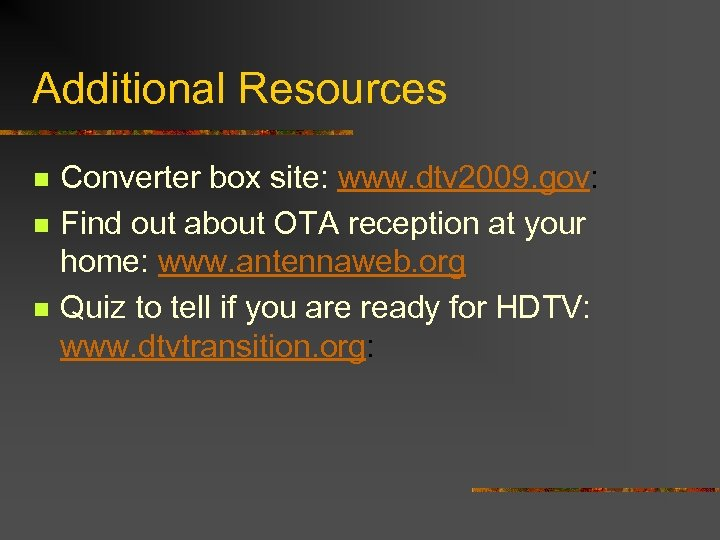 Additional Resources n n n Converter box site: www. dtv 2009. gov: Find out