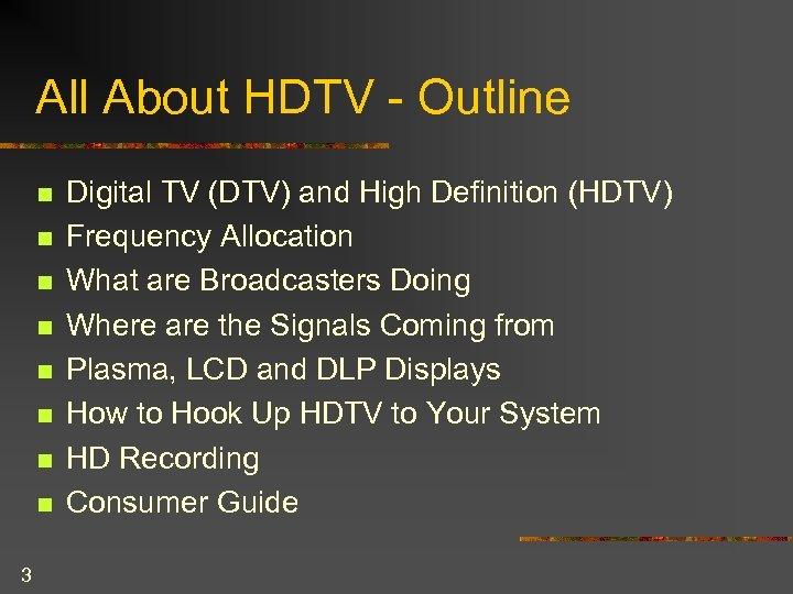 All About HDTV - Outline n n n n 3 Digital TV (DTV) and