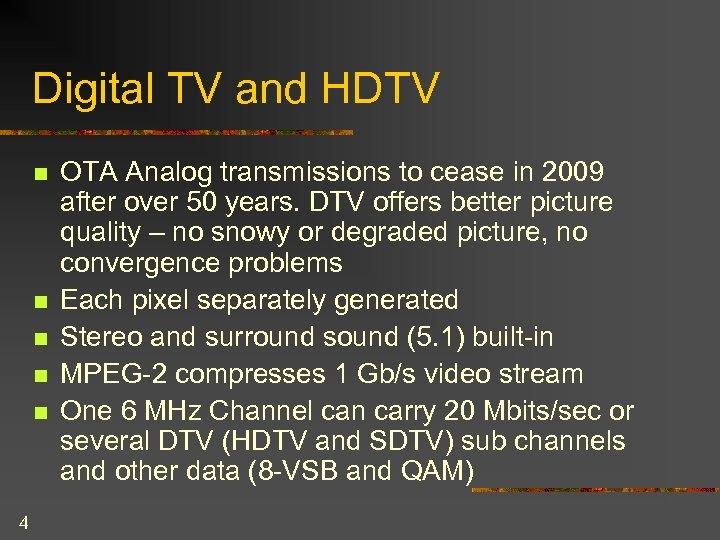 Digital TV and HDTV n n n 4 OTA Analog transmissions to cease in