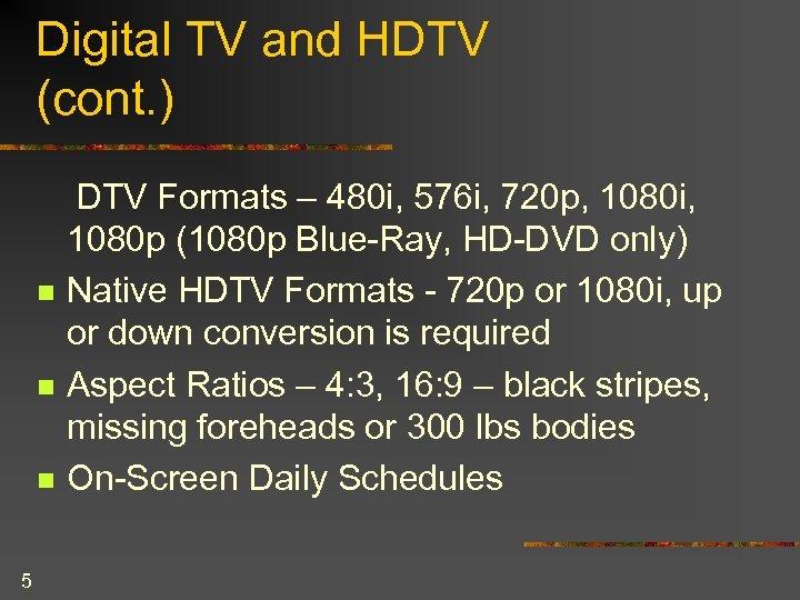 Digital TV and HDTV (cont. ) n n n 5 DTV Formats – 480