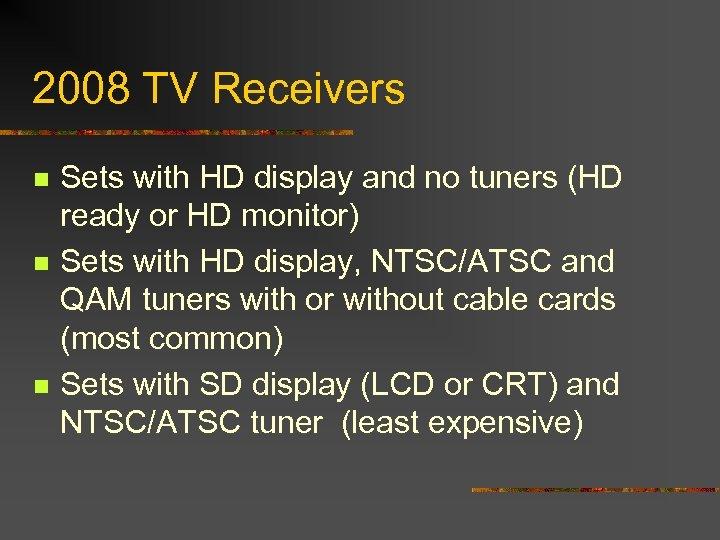 2008 TV Receivers n n n Sets with HD display and no tuners (HD