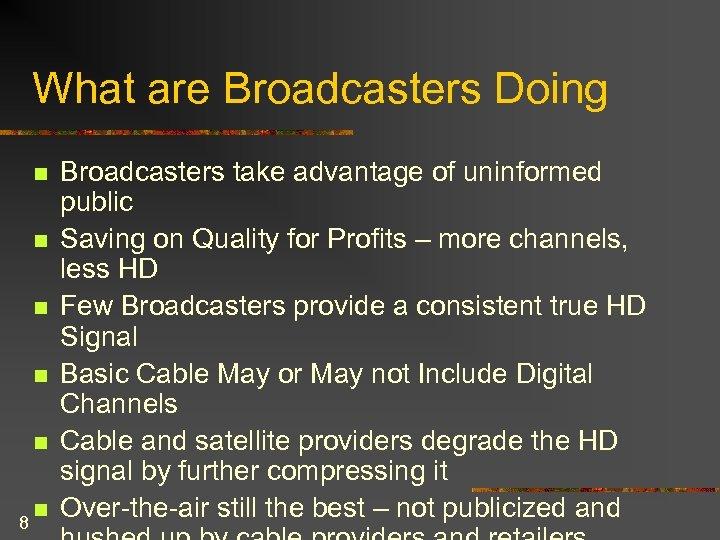 What are Broadcasters Doing n n n 8 n Broadcasters take advantage of uninformed